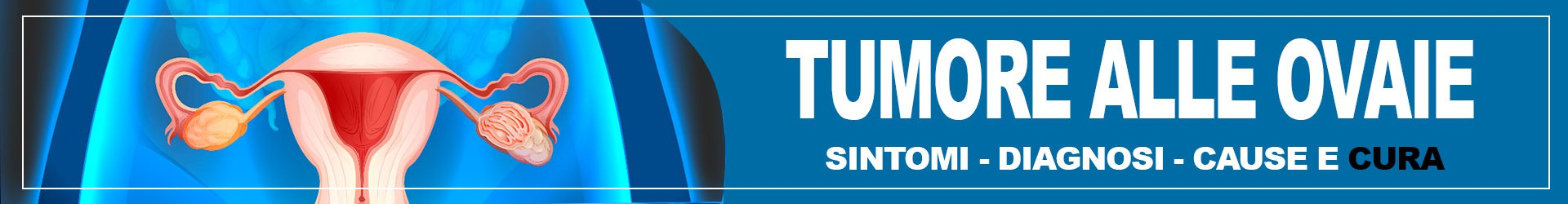 tumore-alle-ovaie-sintomi-diagnosi-cause-e-cura